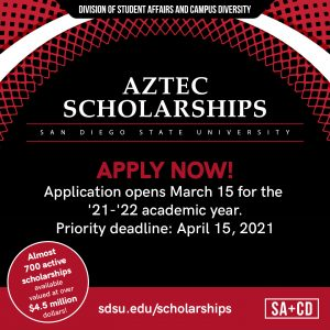 Aztec Scholarships San Diego State University Apply Now! Application opens March 15 for the '21-'22 academic year. Priority deadline: April 15, 2021 sdsu.edu/scholarships